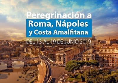 PEREGRINACION A ROMA,  VISITANDO NÁPOLES Y COSTA AMALFITANA DEL 13 AL 19 DE JUNIO 2019