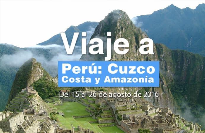 PERU MILENARIO, COSTA, CUZCO, AMAZONIA.  Del 15 al 26 de Agosto 2016