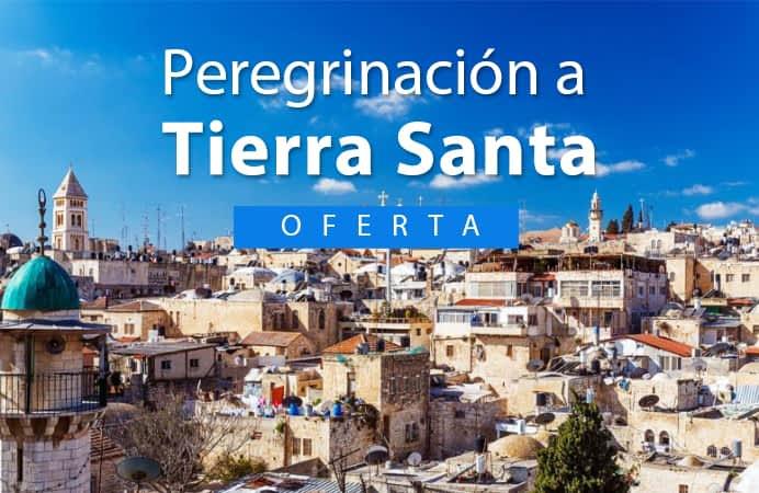 Peregrinación a Tierra Santa  OFERTA 2020/ 2021