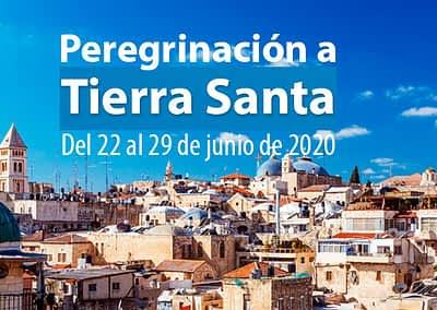PEREGRINACIÓN A TIERRA SANTA Del 22 al 29 de Junio 2020