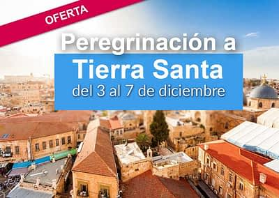 OFERTA TIERRA SANTA DEL 3 AL 7 DE DICIEMBRE DE 2018